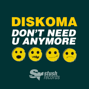 Diskoma – Don't Need U Anymore